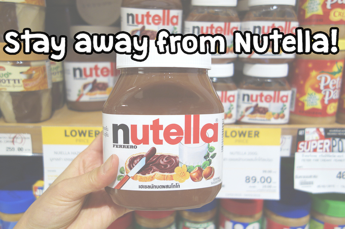 Stay away from Nutella!